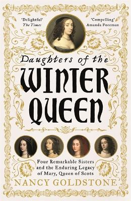 Daughters of the Winter Queen: Four Remarkable Sisters, the Crown of Bohemia and the Enduring Legacy of Mary, Queen of Scots