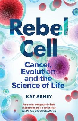 Rebel Cell: Cancer, Evolution and the New Science of Life