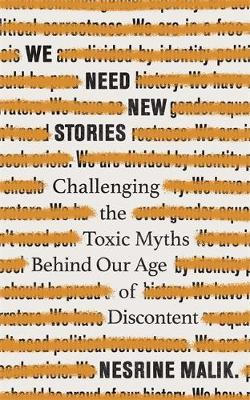 We Need New Stories: Challenging the Toxic Myths Behind Our Age of Discontent