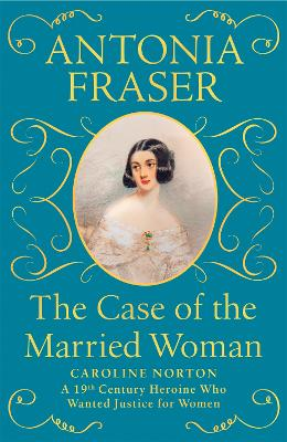 The Case of the Married Woman: Caroline Norton: a 19th Century Heroine