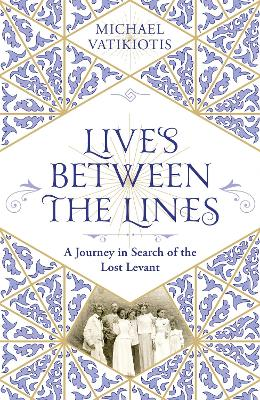 Lives Between The Lines: A Journey in Search of the Lost Levant