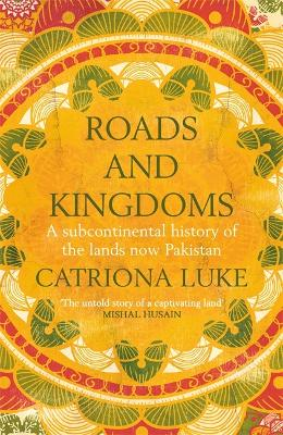 Roads and Kingdoms: A History of Pakistan and the Western Subcontinent