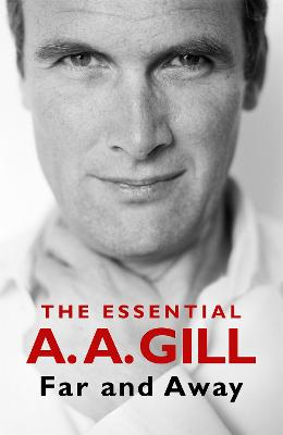Far and Away: The Essential A.A. Gill