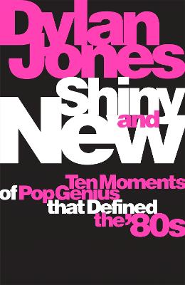 Shiny and New: 1980-1989: the Atomisation of Pop