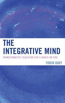 The Integrative Mind: Transformative Education For a World On Fire