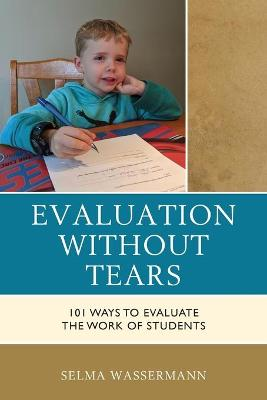 Evaluation without Tears: 101 Ways to Evaluate the Work of Students