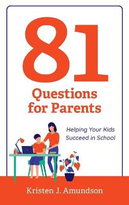 81 Questions for Parents: Helping Your Kids Succeed in School