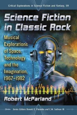 Science Fiction in Classic Rock: Musical Explorations of Space, Technology and the Imagination, 1967-1982