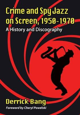 Crime and Spy Jazz on Screen, 1950-1970: A History and Discography