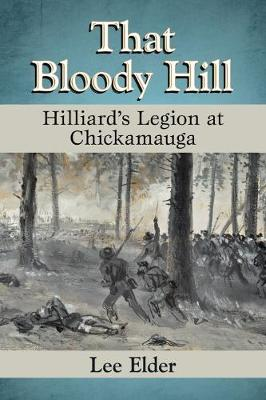 That Bloody Hill: Hilliard's Legion at Chickamauga