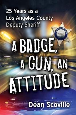 A Badge, a Gun, an Attitude: 25 Years as a Los Angeles County Deputy Sheriff