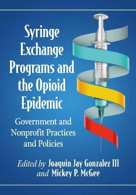 Syringe Exchange Programs and the Opioid Epidemic: Government and Nonprofit Practices and Policies