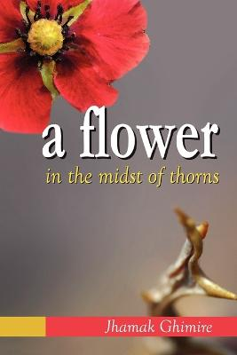 A Flower in the Midst of Thorns: Autobiographical Essays by Jhamak Ghimire