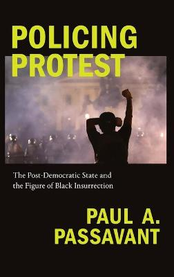 Policing Protest: The Post-Democratic State and the Figure of Black Insurrection