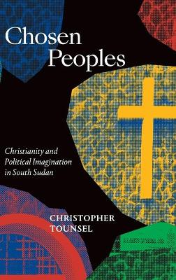 Chosen Peoples: Christianity and Political Imagination in South Sudan