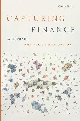 Capturing Finance: Arbitrage and Social Domination