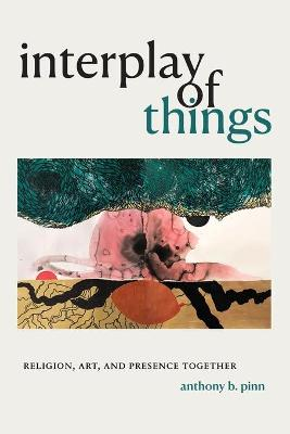 Interplay of Things: Religion, Art, and Presence Together