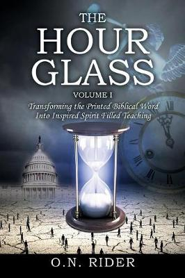 The Hour Glass Volume I: Transforming the Printed Biblical Word Into Inspired Spirit Filled Teaching