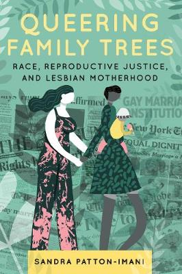 Queering Family Trees: Race, Reproductive Justice, and Lesbian Motherhood