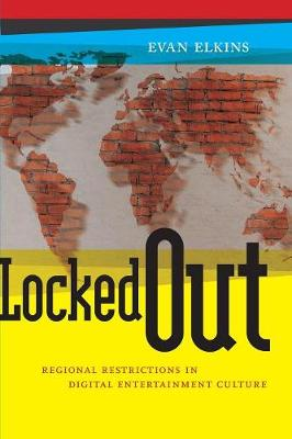 Locked Out: Regional Restrictions in Digital Entertainment Culture
