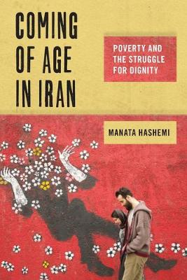Coming of Age in Iran: Poverty and the Struggle for Dignity