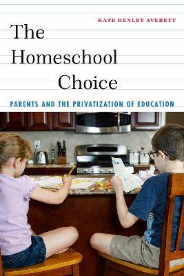The Homeschool Choice: Parents and the Privatization of Education