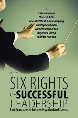 The Six Rights of Successful Leadership: Best Approaches to Enhance Organizational Success