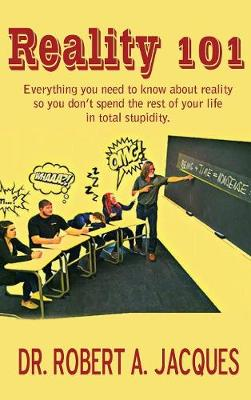 Reality 101: Everything You Need to Know about Reality So You Don't Spend the Rest of Your Life in Total Stupidity