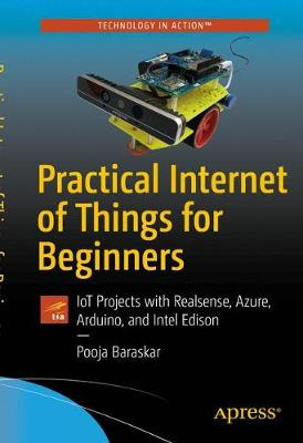 Practical Internet of Things for Beginners: IoT Projects with Realsense, Azure, Arduino, and Intel Edison