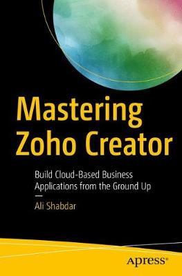 Mastering Zoho Creator: Build Cloud-Based Business Applications from the Ground Up