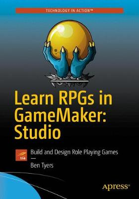 Learn RPGs in GameMaker: Studio: Build and Design Role Playing Games