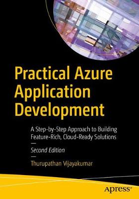 Practical Azure Application Development: A Step-by-Step Approach to Building Feature-Rich, Cloud-Ready Solutions