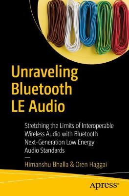 Unraveling Bluetooth Low Energy Audio: Stretching the Limits of Interoperable Wireless Audio with Bluetooth Next Generation Audio Standards