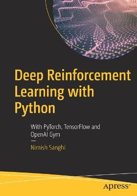 Deep Reinforcement Learning with Python: With PyTorch, TensorFlow, and OpenAI Gym