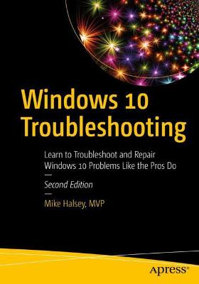 Windows 10 Troubleshooting: Learn to Troubleshoot and Repair Windows 10 Problems Like the Pros Do