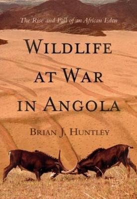Wildlife at war in Angola: The rise and fall of an African Eden