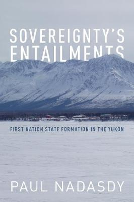 Sovereignty's Entailments: First Nation State Formation in the Yukon