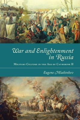 War and Enlightenment in Russia: Military Culture in the Age of Catherine II