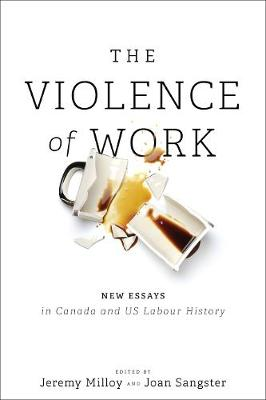 The Violence of Work: New Essays in Canadian and U.S. Labour History