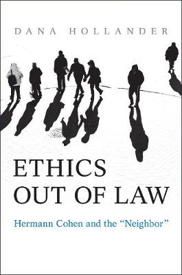 """Ethics Out of Law: Hermann Cohen and the """"Neighbor"""""""