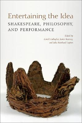 Entertaining the Idea: Shakespeare, Performance, and Philosophy
