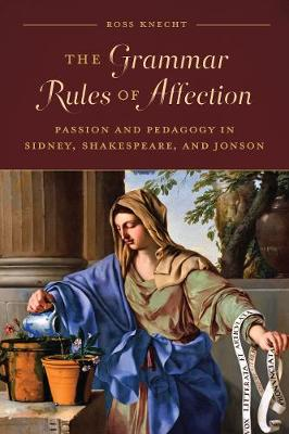 The Grammar Rules of Affection: Passion and Pedagogy in Sidney, Shakespeare, and Jonson