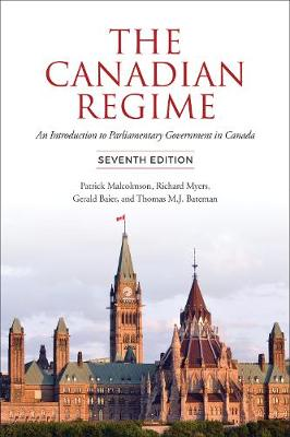 The Canadian Regime: An Introduction to Parliamentary Government in Canada