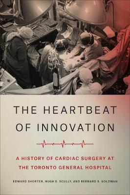 The Heartbeat of Innovation: A History of Cardiac Surgery at the Toronto General Hospital