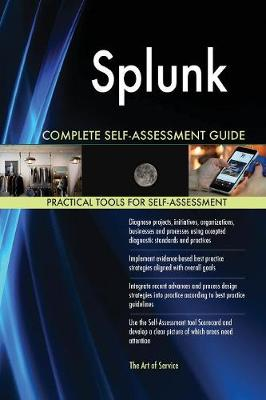 Splunk Complete Self-Assessment Guide