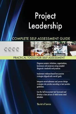 Project Leadership Complete Self-Assessment Guide