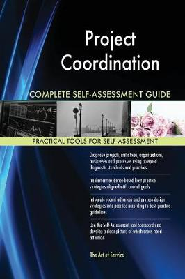 Project Coordination Complete Self-Assessment Guide