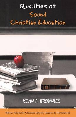 Qualities of Sound Christian Education: Biblical Advice for Christian Schools, Parents, & Homeschools