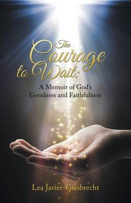 The Courage to Wait: A Memoir of God's Goodness and Faithfulness