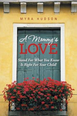 A Mommy's Love: Stand for What You Know Is Right for Your Child!